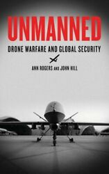 Unmanned : Drone Warfare and Global Security Paperback by Rogers Ann; Hill... $31.48