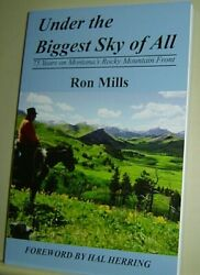 UNDER THE BIGGEST SKY OF ALL 75 Years Montana's Rocky Mountain Front RON MILLS $14.99