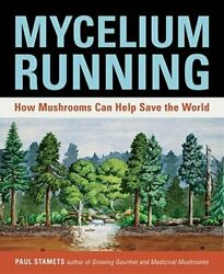 Mycelium Running: How Mushrooms Can Help Save the World by Paul Stamets: New $23.07