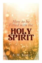 How to be Filled with the Holy Spirit by A W Tozer: New $4.74