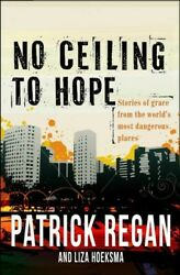 No Ceiling to Hope : Stories of Grace from the World#x27;s Most Dangerous Places... $14.27