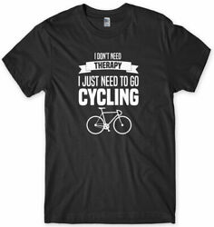 I Don#x27;t Need Therapy I Just Need To Go Cycling Mens Funny Unisex T Shirt $16.99