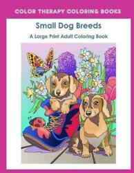 Large Print Adult Coloring Book of Small Dog Breeds: An Easy Simple Coloring Bo $11.09