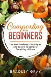 Composting for Beginners: The Best Gardener#x27;s Techniques and Secrets to Compost $12.78