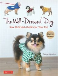 The Well Dressed Dog: 26 Stylish Outfits amp; Accessories for Your Pet Includes Pu $15.65