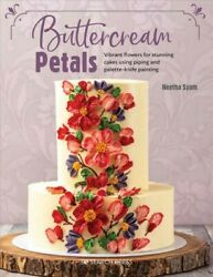 Buttercream Petals : Vibrant Flowers for Stunning Cakes Using Piping and Pale... $19.79