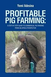 Profitable Pig Farming: A step by step guide to commercial pig farming from an