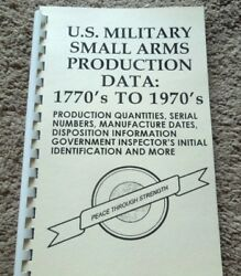 US Military Small Arms Production Data 1770#x27;s to 1970#x27;s Serial Numbers96 Pages $6.95