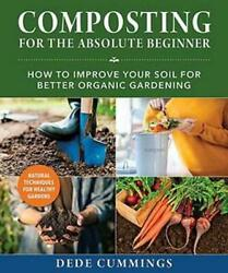 Composting for the Absolute Beginner: How to Improve Your Soil for Better Organi $17.67
