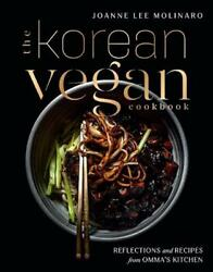 The Korean Vegan Cookbook: Reflections and Recipes from Omma#x27;s Kitchen by Joanne $28.57