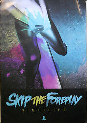 NIGHTLIFE SKIP THE FOREPLAY POSTER (J5)
