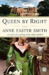 Queen by Right : A NOVEL by Anne Easter Smith (2011 Paperback)