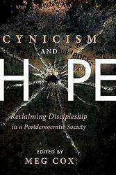 Cynicism and Hope : Reclaiming Discipleship in a Postdemocratic Society by...