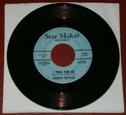 RARE R&B SOUL 45~FREDDY BUTLER-I TOLD YOU SO  THIS ROAD~ORIG STAR MAKER 7