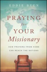 Praying for Your Missionary: How Prayers from Home Can Reach the Nations $16.29