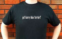got kerry blue terrier? DOG BREED DOGS FUNNY CUTE T-SHIRT TEE