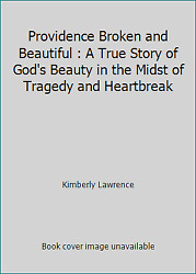 Providence Broken and Beautiful : A True Story of God's Beauty in the Midst...