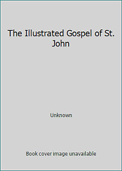 The Illustrated Gospel of St. John by Unknown