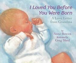 I Loved You Before You Were Born Board Book by Anne Bowen