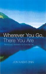 Wherever You Go There You Are by Kabat-Zinn Jon