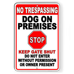 No Trespassing Dog On Premises Stop Keep Gate Shut Metal Sign Or Decal 7 Sizes