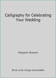 Calligraphy for Celebrating Your Wedding by Margaret Sheperd