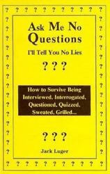 Ask Me No Questions Ill Tell You No Lies : How to Survive Being... $29.50