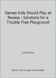 Games Kids Should Play at Recess : Solutions for a Trouble Free Playground $4.40