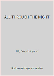 ALL THROUGH THE NIGHT by Hill Grace Livingston $4.68