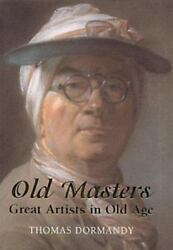 Old Masters : Great Artists in Old Age by Thomas Dormandy $4.14