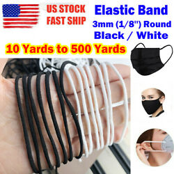 Black  White 3mm (18'') Round Elastic Band Cord For DIY Face Masks 10 to 500Ya $32.94