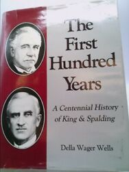 The First Hundred Years: A Centennial History of King amp; Spalding 1st Ed $23.00