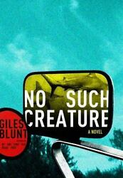 No Such Creature : A Novel by Giles Blunt $4.71