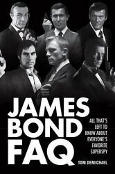James Bond FAQ : All That#x27;s Left to Know about Everyone#x27;s Favorite Superspy $7.08