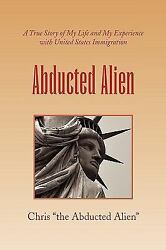 Abducted Alien : A True Story of United States Immigration and My Life $4.09