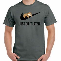 SLOTH T SHIRT Just do it Later Mens Funny Tee Top Unisex Animal Procrastinate $16.99