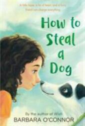 How to Steal a Dog : A Novel by Barbara O#x27;Connor $4.09