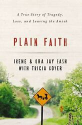 Plain Faith : A True Story of Tragedy Loss and Leaving the Amish $4.09