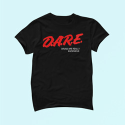 DARE Drugs Are Really Expensive Humor Funny Meme T shirt 100% Cotton Unisex 442 $11.99