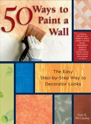 50 Ways to Paint a Wall: Easy Techniques Decorative Finishes and New Looks $4.99