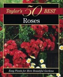 Taylor#x27;s 50 Best Roses: Easy Plants for More Beautiful Gardens $4.51