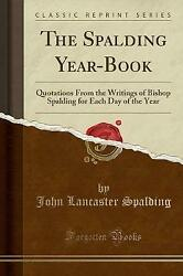 The Spalding YearBook Quotations From the Writings of Bishop Spalding for Each D GBP 11.85