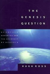The Genesis Question : Scientific Advances and the Accuracy of Genesis $4.09
