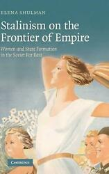 Stalinism on the Frontier of Empire: Women and State Formation in the Soviet Far