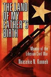 The Land of My Father's Birth: Memoir of the Liberian Civil War by Nvasekie N. K