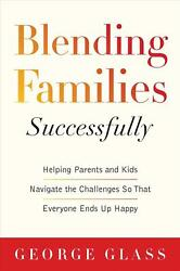Blending Families Successfully: Helping Parents and Kids Navigate the Challenges
