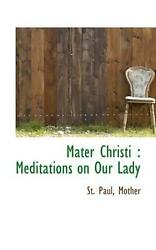 Mater Christi: Meditations on Our Lady by St Paul Mother (English) Paperback Boo