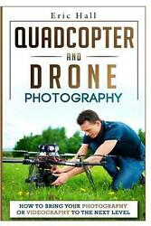 Quadcopter and Drone Photography: How to Bring Your Photography or Videography t $11.53