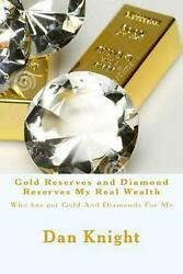 Gold Reserves and Diamond Reserves My Real Wealth: Who Has Got Gold and Diamonds