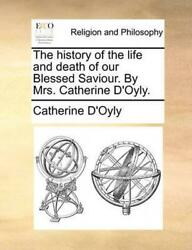 History of the Life and Death of Our Blessed Saviour. by Mrs. Catherine D'oyly.